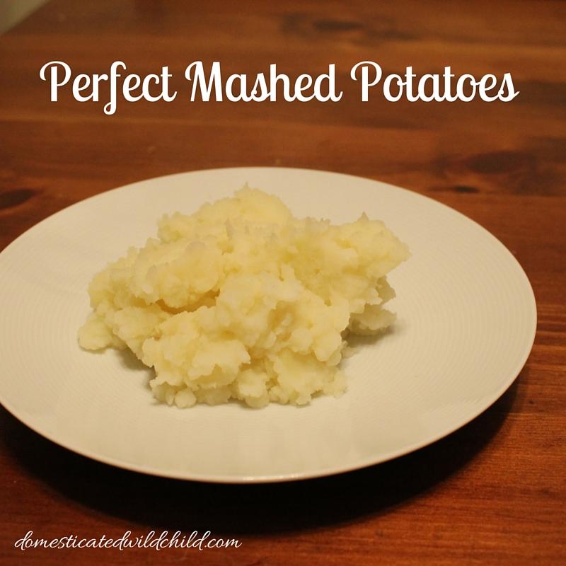 Perfect Mashed Potatoes - Domesticated Wild Child
